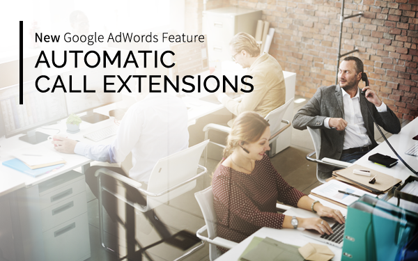 New Google AdWords Feature: Automatic Call Extensions