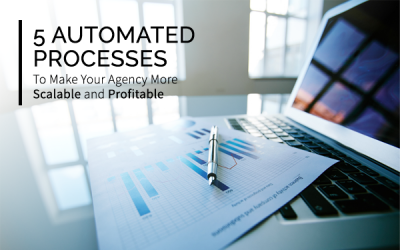 5 Automated Processes to Make Your Agency More Scalable & Profitable