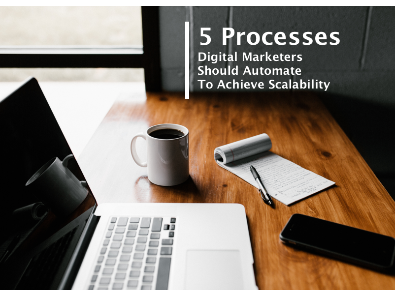 5 Processes Digital Marketers Should Automate To Achieve Scalability